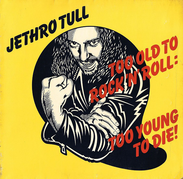 jethro tull Too old to rock n roll to young to die